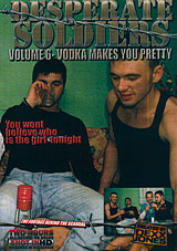 Desperate Soldiers 6: Vodka Makes You Pretty
