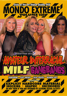 Interracial Porn : Mondo Extreme 108: Amateur Interracial mifl Gangbangs!