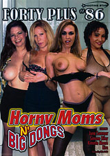 Forty Plus 86: Horny Moms N' Big Dongs