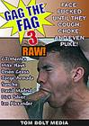 Gag The Fag: Raw 3