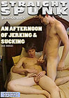 Straight Spunk 2: An Afternoon Of Jerking And Sucking