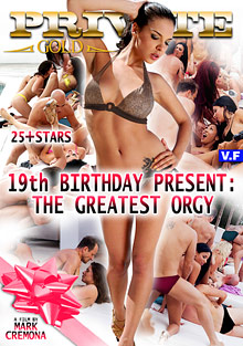 Teen Pussy : 19th Birthday Present: The Greatest Orgy!