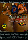 Masked Obsessions :Jamaican Guys Need Dick Too