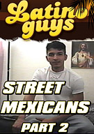 Street Mexicans Part 2