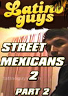 Street Mexicans 2 Part 2