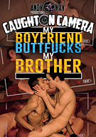 Caught On Camera: My Boyfriend Buttfucks My Brother