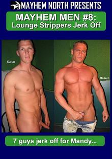 Mayhem Men 8: Lounge Strippers Jerk Off