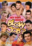 Hey Dude... Wanna Blow Job