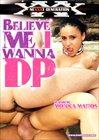 Believe Me I Wanna DP