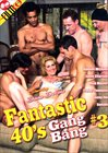 Fantastic 40's Gang Bang 3