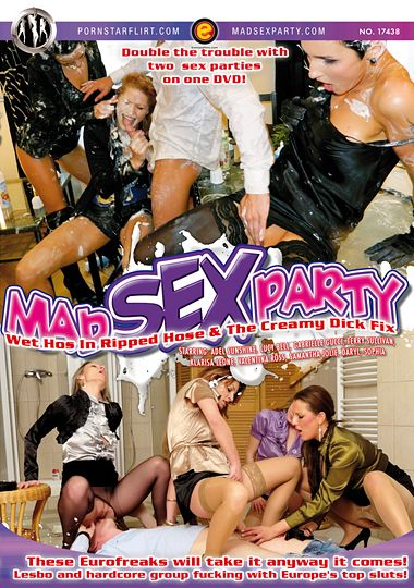 Mad Sex Party: Wet Hos In Ripped Hose And The Creamy Dick Fi