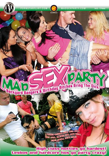 Mad Sex Party: Backyard Bangers And Birthday Bitches Bring T
