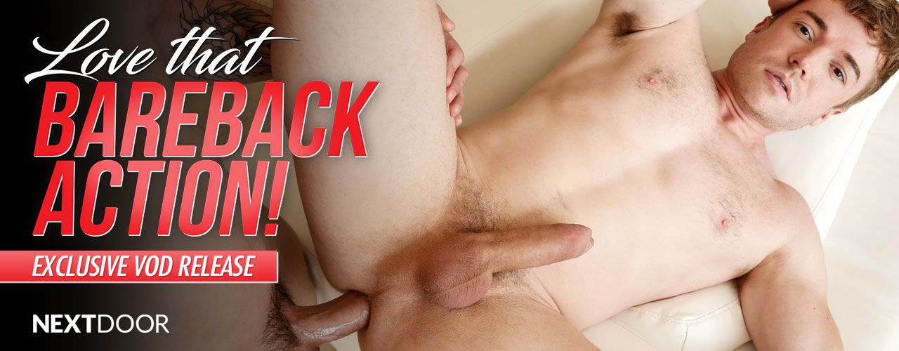 Love That Bareback Action is the new hit from Next Door raw you do not want to miss! See it all here!