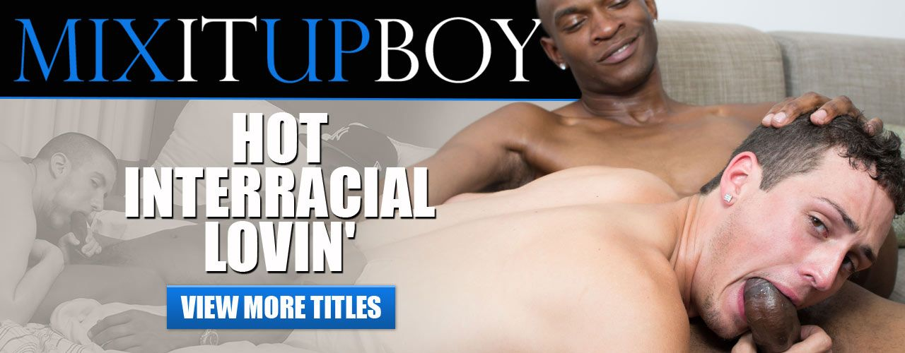 Hot interracial lovin! That's what you get with Mix It Up Boy! Check out their movies now!