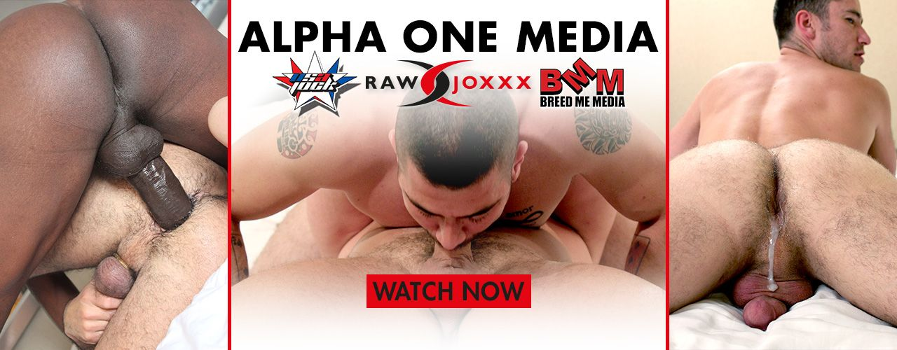 Alphaone Media delivers the hottest bareback sex, Watch Now!