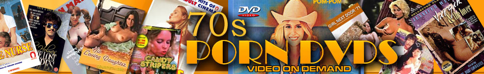 Click Here to return to 70's Porn Movies, Vintage Porn Movies from the 1970's