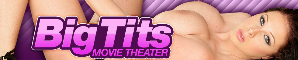 Click Here to return to Big Tits Movie Theater.  Watch Big Tits Porn Movies Online.
