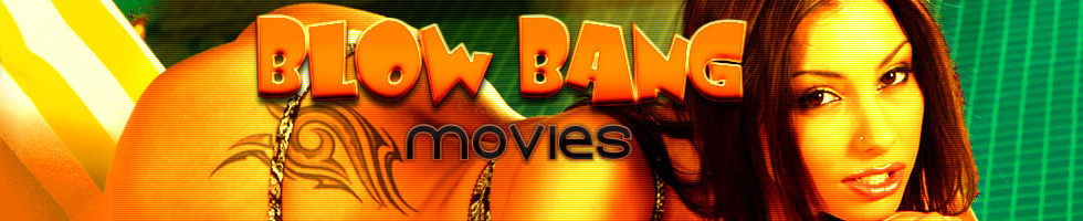 Click Here to return to Blow Bang Porn Movies.   Watch Blow Bang Porn Movies Online