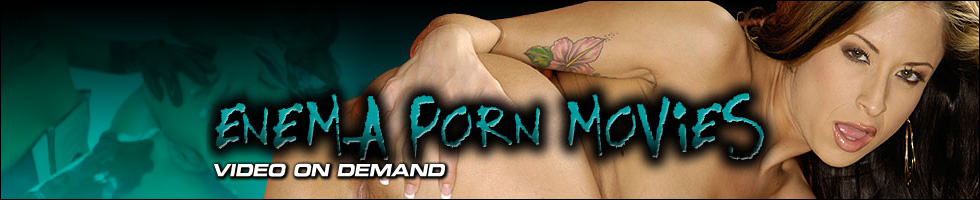 Click Here to return to Enema Porn Movies.   Watch Enema Porn Movies Online