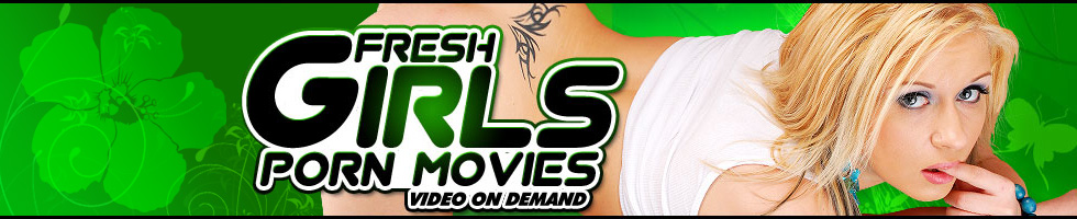 Click Here to return to Fresh Girls Porn Movies.  Watch Fresh Girls Porn Videos Online.