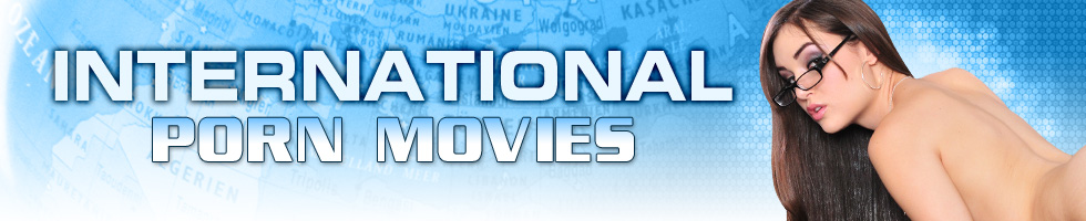 Click Here to return to International Porn Movies.   Watch International Porn Videos Online