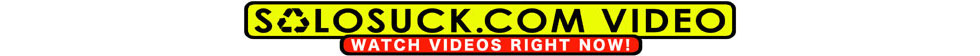 Click Here to return to solosuck.com self-suck video theater