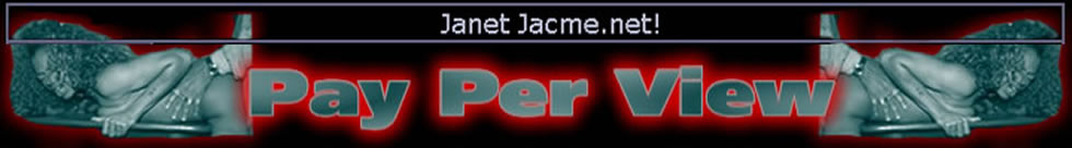 Click Here to return to Janet Jacme's Official Pay-Per-View Theater