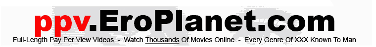 ppv.EroPlanet.com - Video On Demand