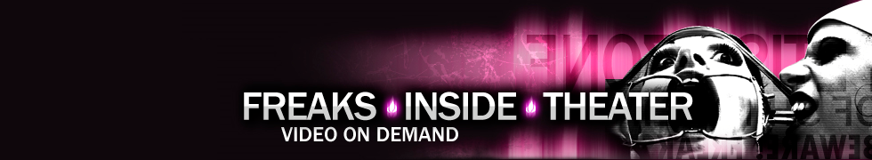 Click Here to return to FREAKS INSIDE THEATER - VIDEO on DEMAND