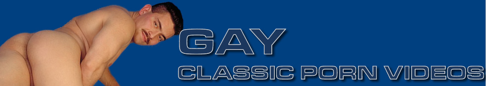 Click Here to return to Gay Classic Porn Videos - Vintage Pre Condom Porn you can watch online.
