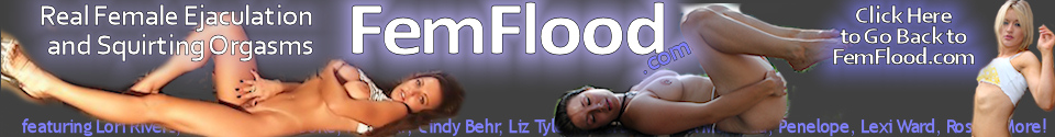 Click Here to return to Femflood - The Ultimate Squirting Site:  Video on Demand