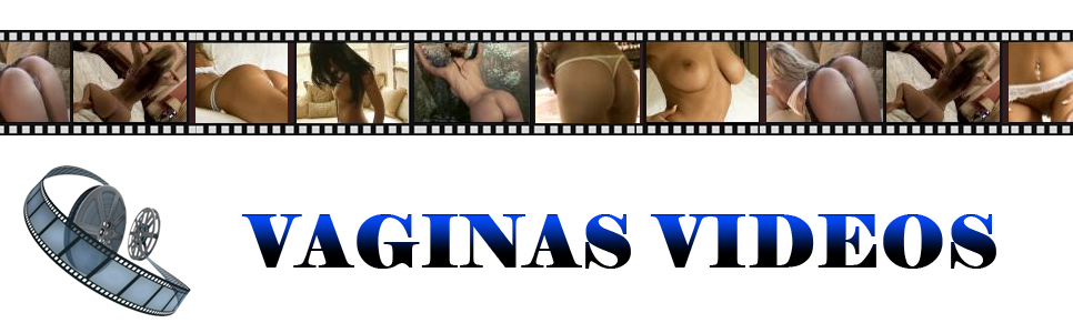 Click Here to return to Vaginas Videos Pussy Movies