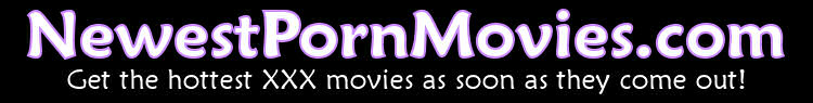 Click Here to return to Newest Porn Movies