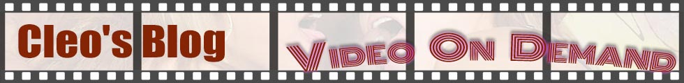 Click Here to return to Cleo's Blog Hardcore Video On Demand