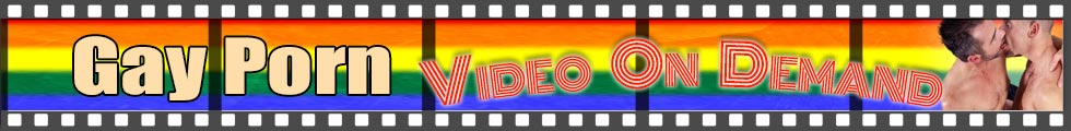 Click Here to return to Gay Men's Porn Video On Demand