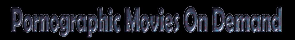 Click Here to return to Pornographic movies on demand