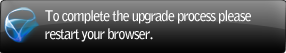 Please restart your browser to complete the upgrade.