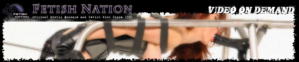 Click Here to return to Fetish Nation Video On Demand