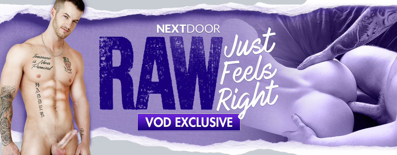 Next Door Raw's RAW Just Feels Right  feature real guys with raw instincts and big urges to quench.