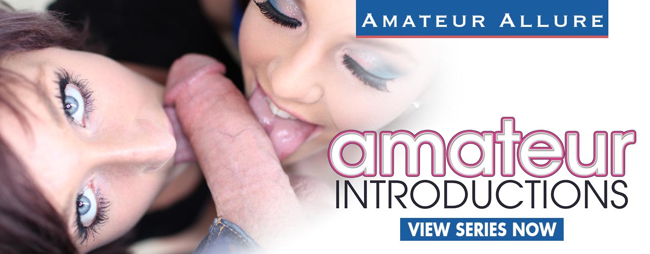 Check out the hot series Amateur Introductions!