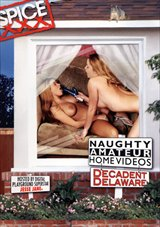 Naughty Amateur Home Videos: Decadent Delaware