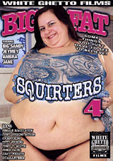 Big Fat Squirters 4