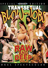 Transsexual Blow-Jobs Raw And Deep 2