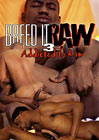 Breed It Raw 3: Addicted To Raw