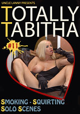 Totally Tabitha 11: Smoking-Squirting Solo Scenes