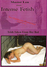 Intense Fetish 857: Trish Taken From Her Bed