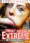 Throat Gagging Extreme: Deep And Dirty