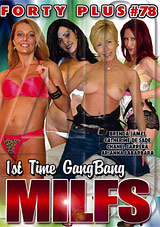 Forty Plus 78: 1st Time Gang Bang MILFs