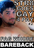 Str8 Goes Gay 4 Pay 2: Fag Whore Bareback