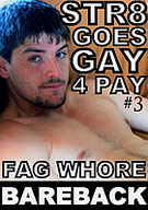 Str8 Goes Gay 4 Pay 3: Fag Whore Bareback